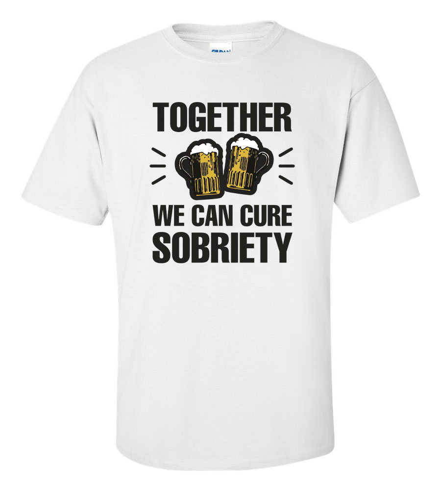 666e832b Together We Can Cure Sobriety Funny T Shirt